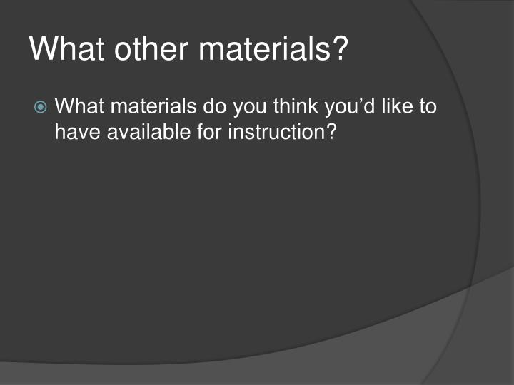 What other materials?