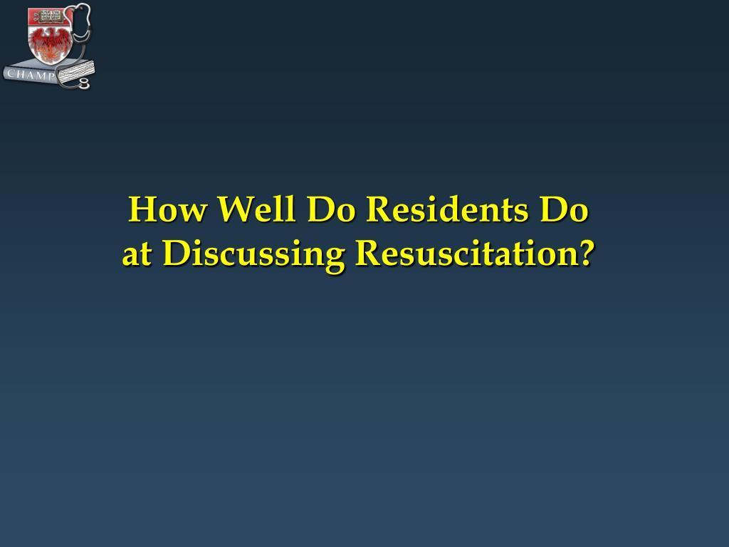 How Well Do Residents Do