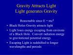 gravity attracts light light generates gravity