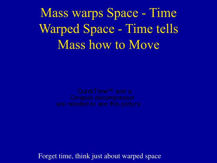 Mass warps Space - Time