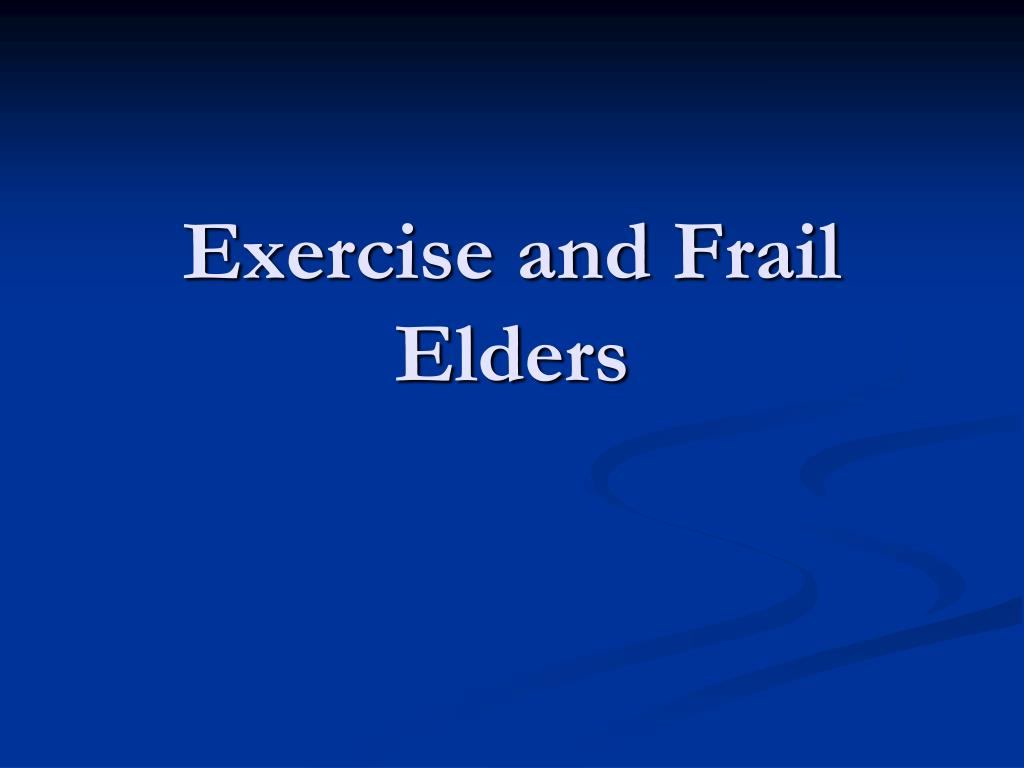 Exercise and Frail Elders
