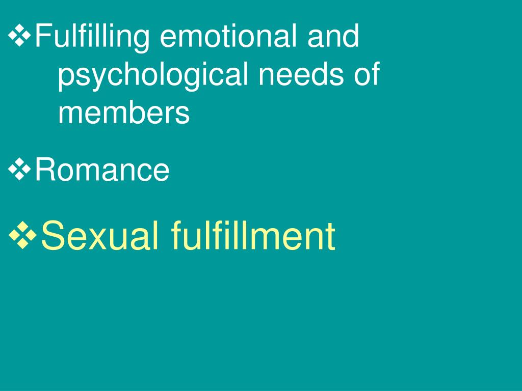 Fulfilling emotional and 	psychological needs of 	members