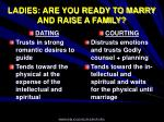 ladies are you ready to marry and raise a family