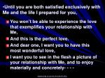 until you are both satisfied exclusively with me and the life i prepared for you