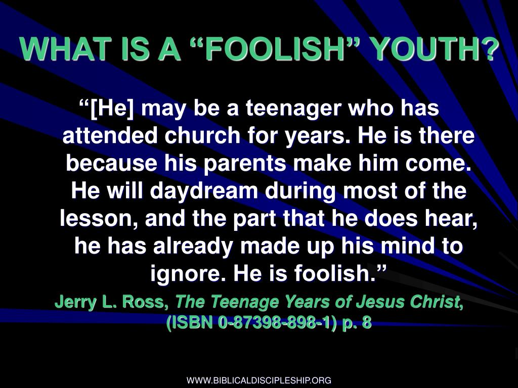 "WHAT IS A ""FOOLISH"" YOUTH?"