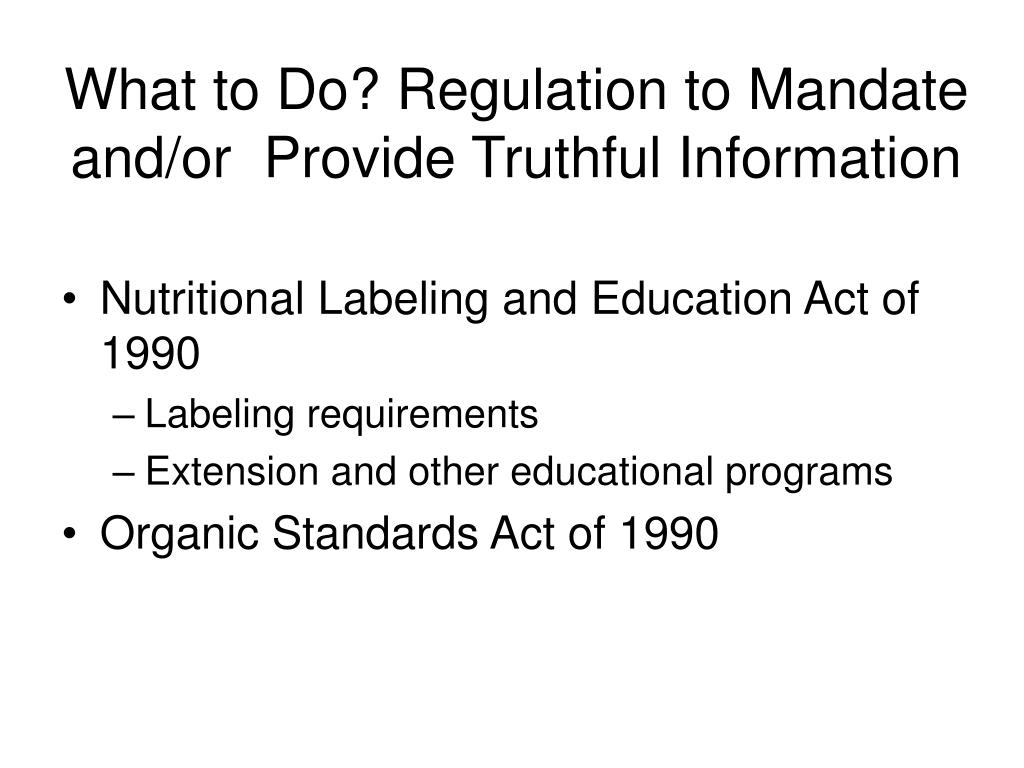What to Do? Regulation to Mandate and/or  Provide Truthful Information