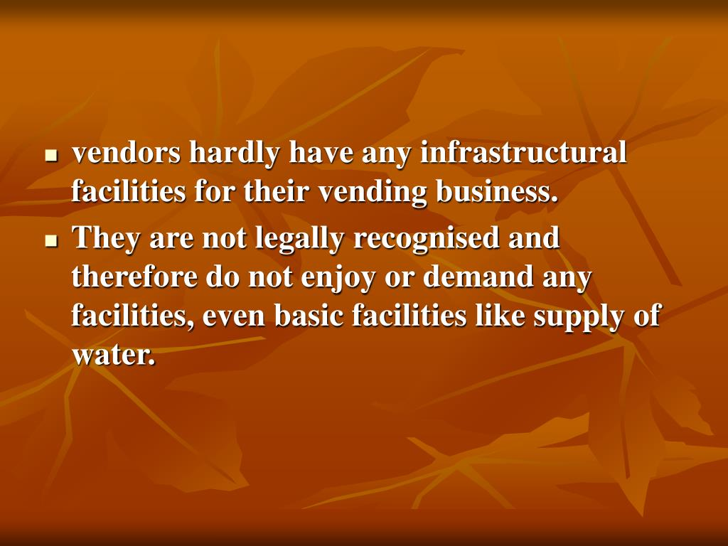 vendors hardly have any infrastructural facilities for their vending business.