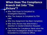 when does the compliance branch get into the picture