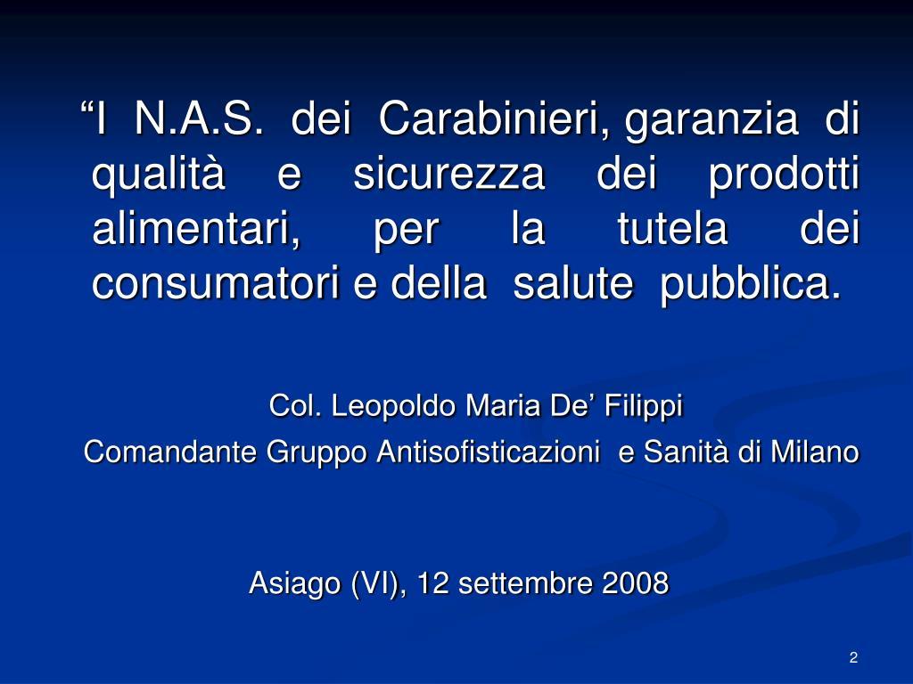 """""""I  N.A.S.  dei  Carabinieri, garanzia  di qualità e sicurezza dei prodotti alimentari, per la tutela dei consumatori e della  salute  pubblica."""