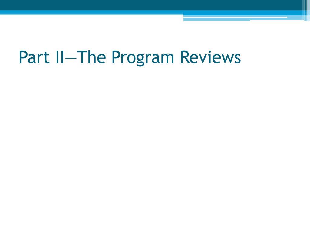 Part II—The Program Reviews