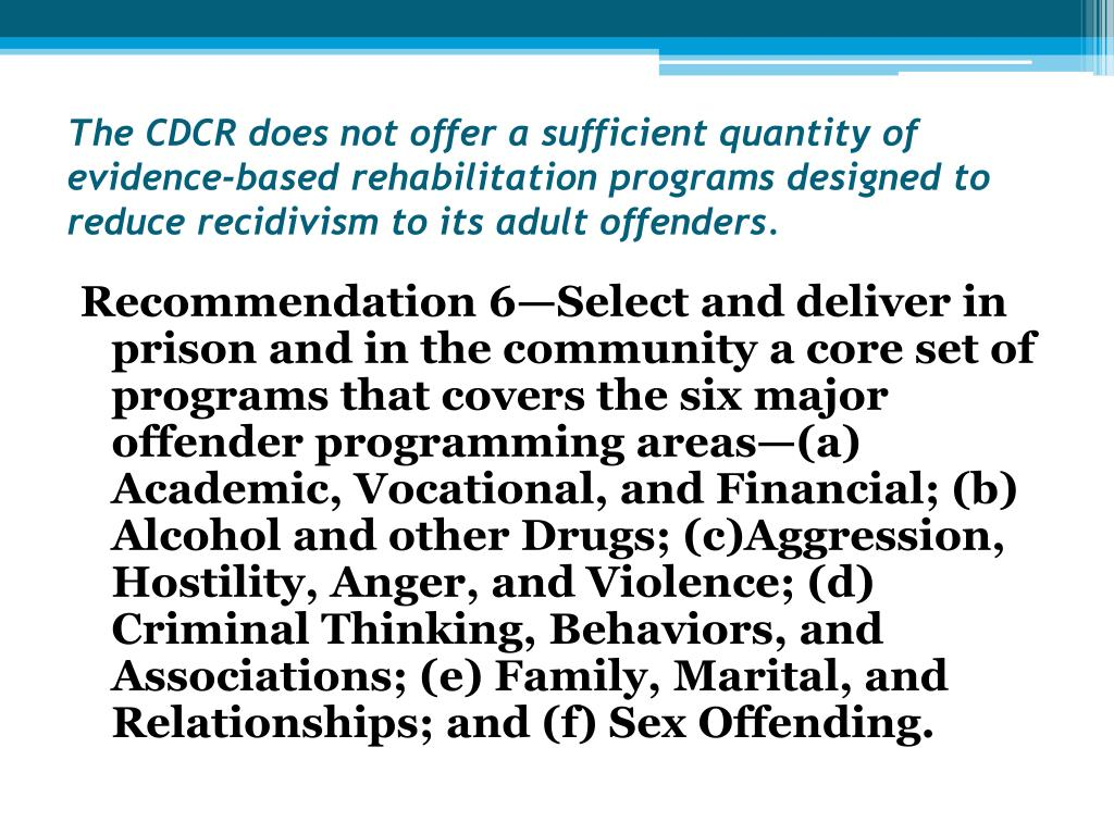 The CDCR does not offer a sufficient quantity of evidence-based rehabilitation programs designed to reduce recidivism to its adult offenders.