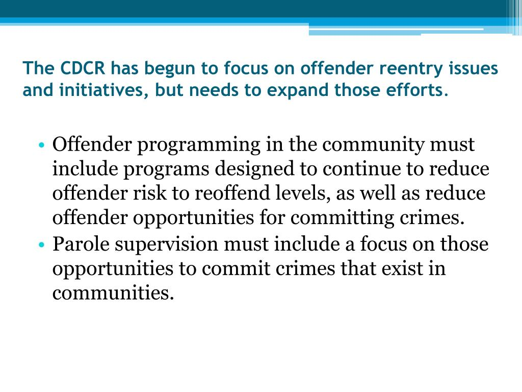 The CDCR has begun to focus on offender reentry issues and initiatives, but needs to expand those efforts