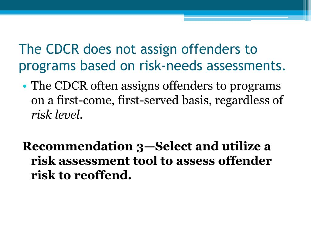 The CDCR does not assign offenders to programs based on risk-needs assessments.