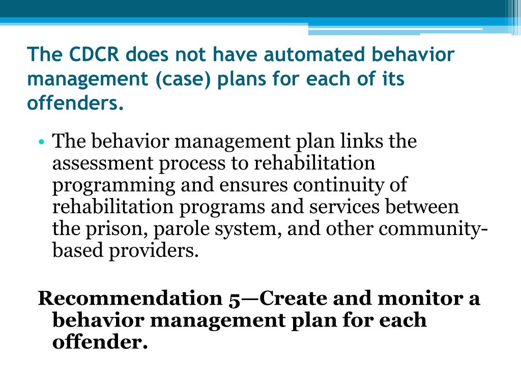 The CDCR does not have automated behavior management (case) plans for each of its offenders.