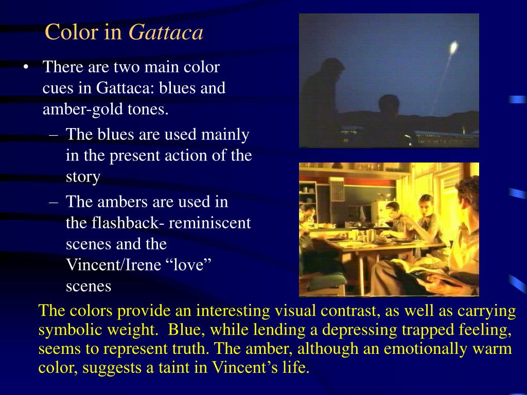 There are two main color cues in Gattaca: blues and amber-gold tones.