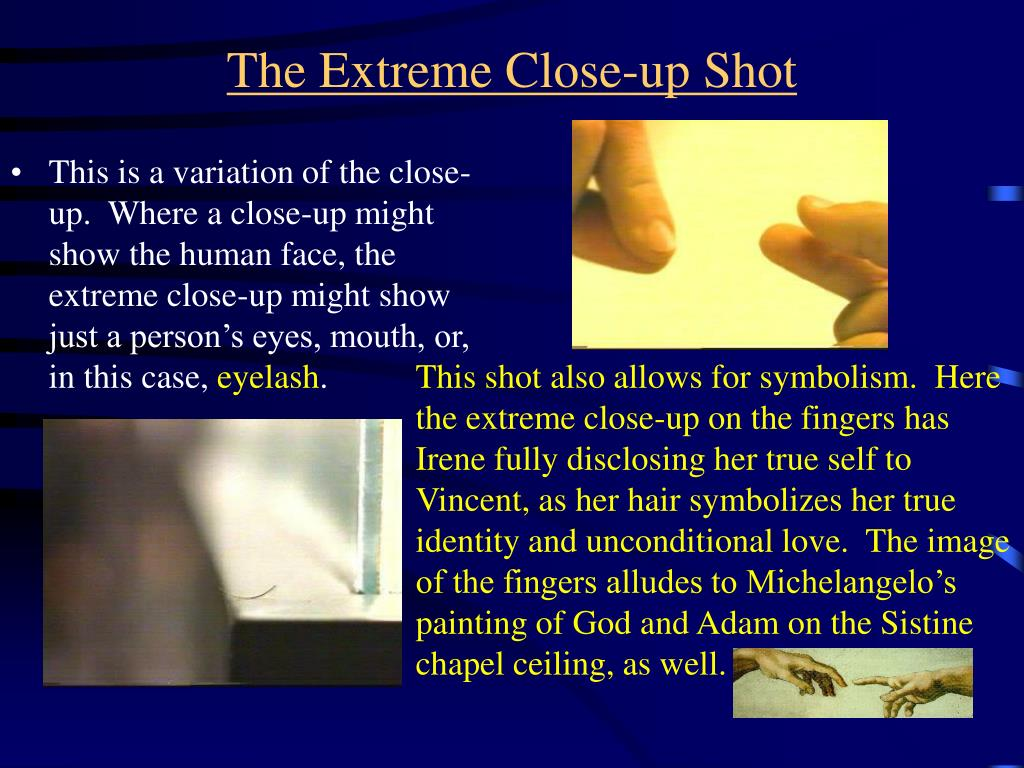 This is a variation of the close-up.  Where a close-up might show the human face, the extreme close-up might show just a person's eyes, mouth, or, in this case,