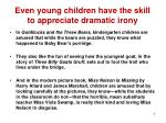 even young children have the skill to appreciate dramatic irony