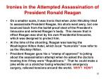 ironies in the attempted assassination of president ronald reagan