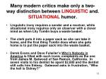 many modern critics make only a two way distinction between linguistic and situational humor