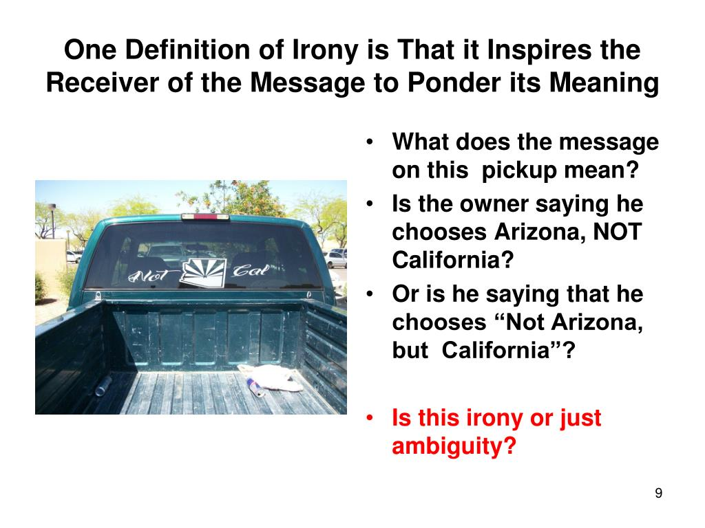 One Definition of Irony is That it Inspires the Receiver of the Message to Ponder its Meaning