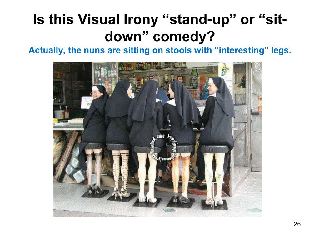 "Is this Visual Irony ""stand-up"" or ""sit-down"" comedy?"