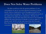 does not solve water problems