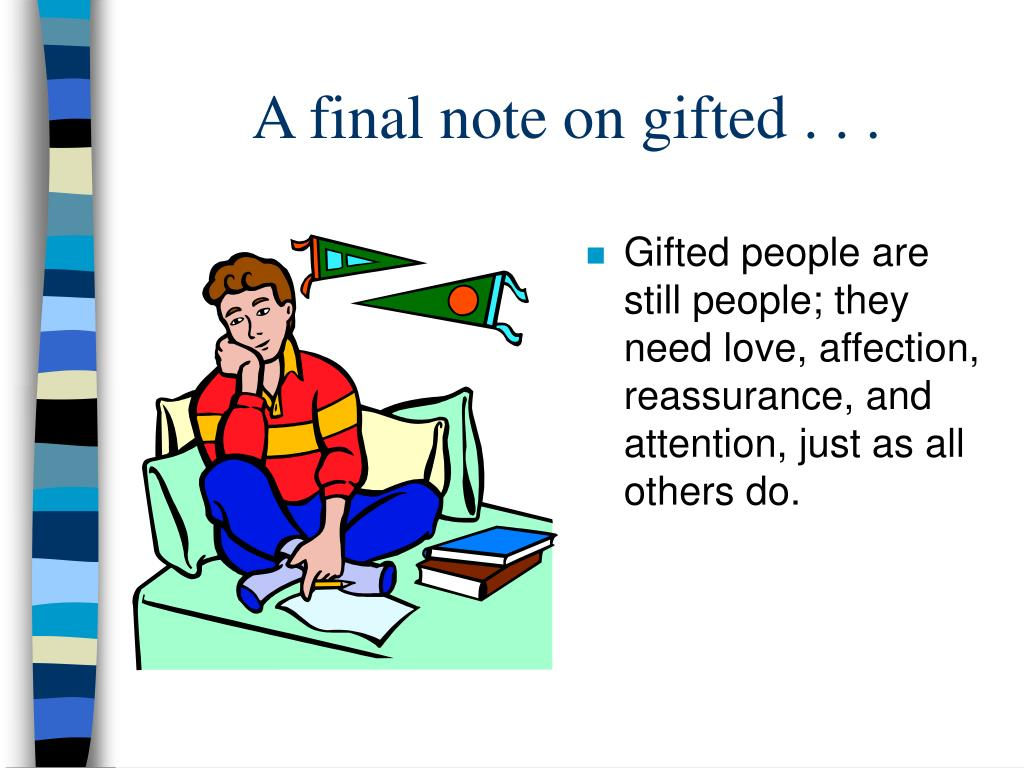 A final note on gifted . . .