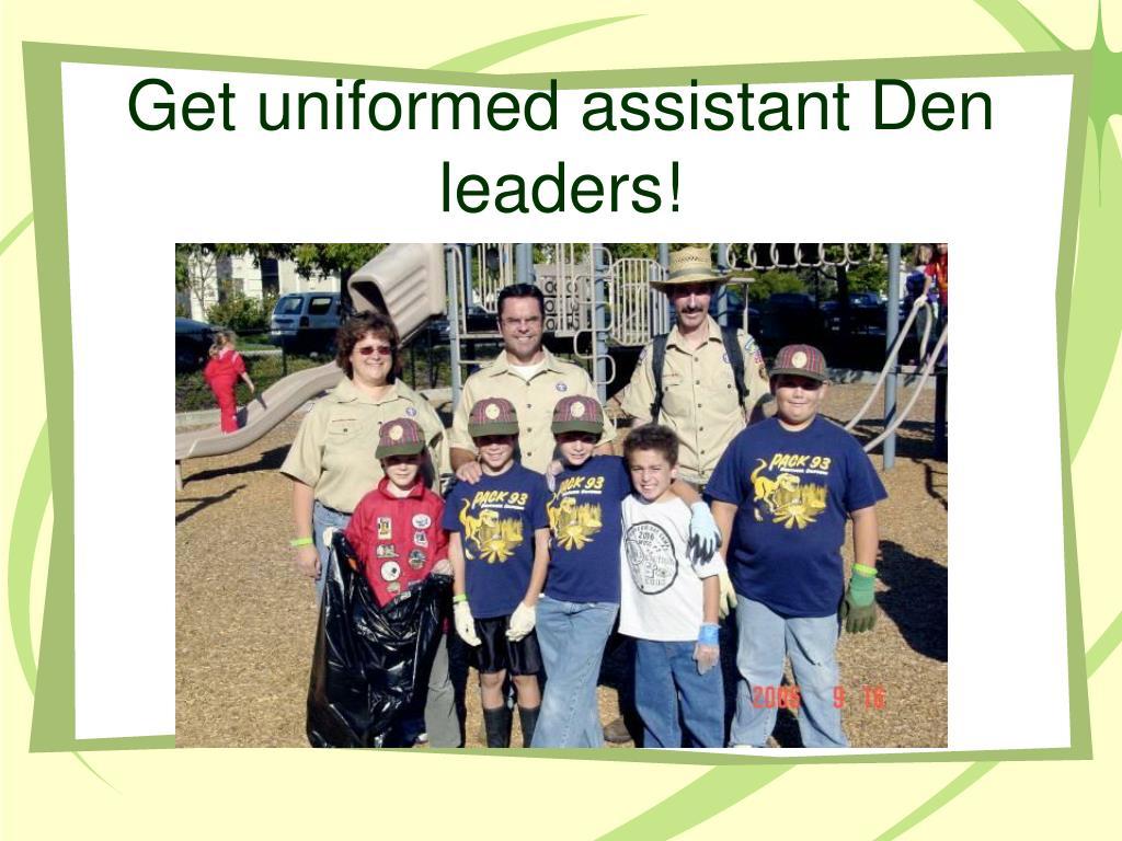Get uniformed assistant Den leaders!