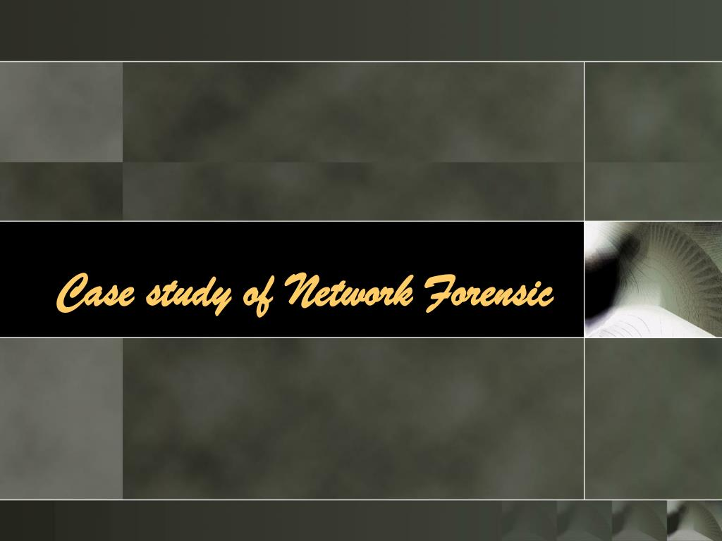 Case study of Network Forensic