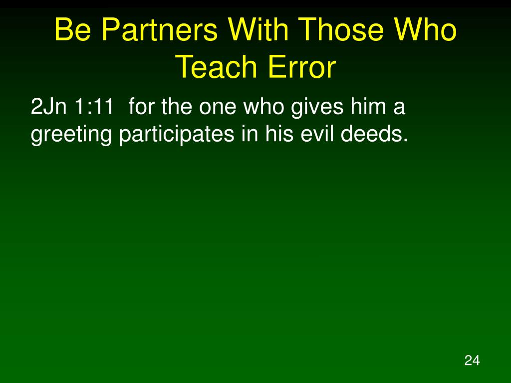 Be Partners With Those Who Teach Error