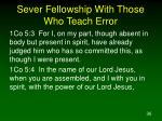 sever fellowship with those who teach error36
