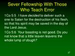 sever fellowship with those who teach error37
