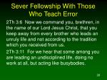 sever fellowship with those who teach error39