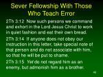 sever fellowship with those who teach error40