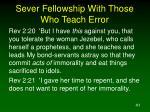sever fellowship with those who teach error41