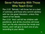 sever fellowship with those who teach error42