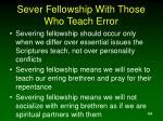 sever fellowship with those who teach error44