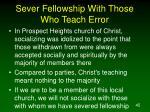 sever fellowship with those who teach error45