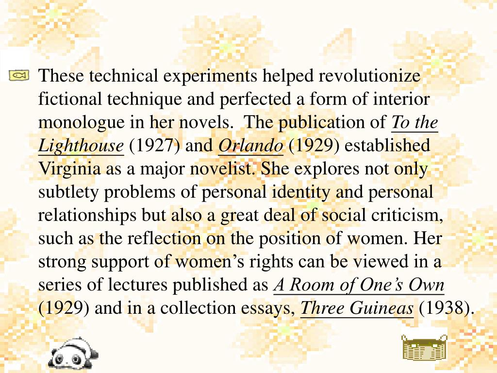 These technical experiments helped revolutionize fictional technique and perfected a form of interior monologue in her novels.  The publication of