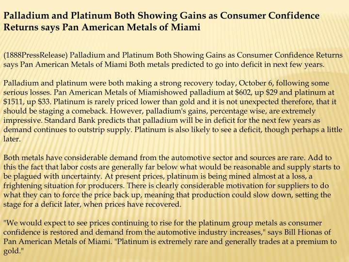 Palladium and Platinum Both Showing Gains as Consumer Confidence Returns says Pan American Metals of...