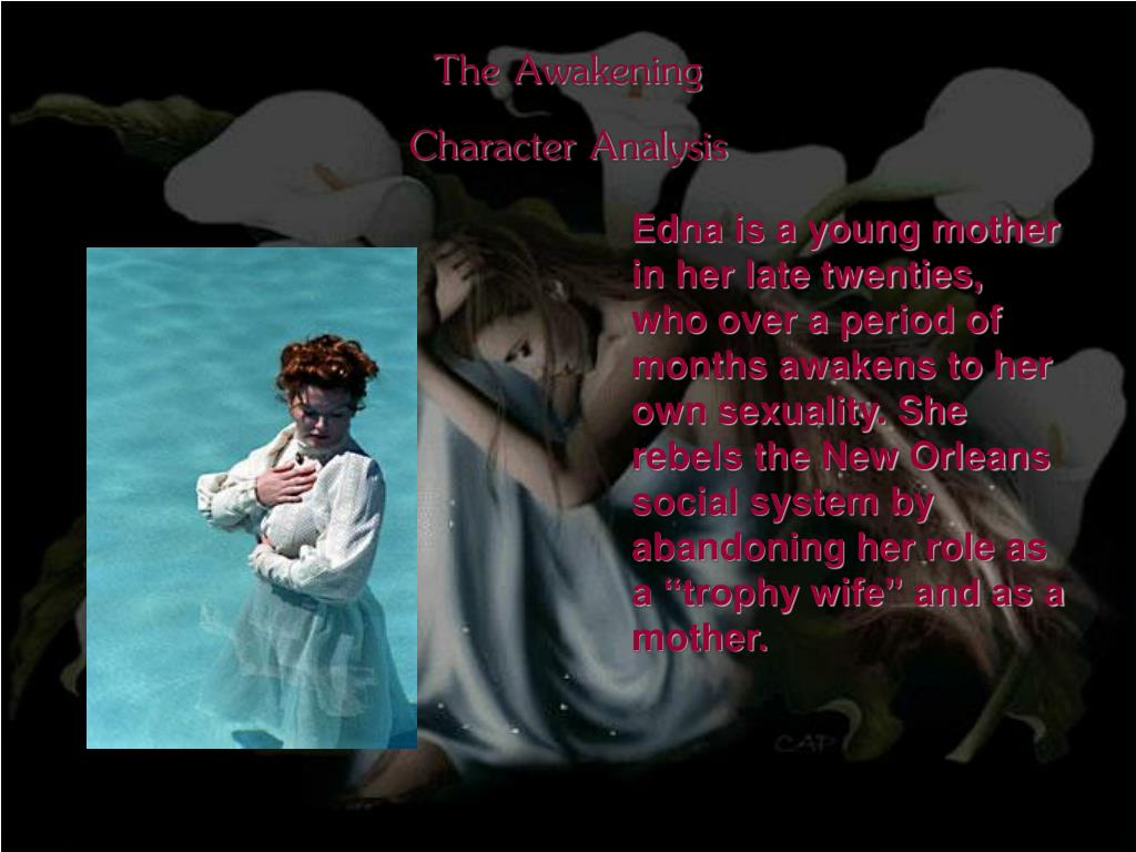 the awakening analysis of edna The awakening published by boson books 3905 meadow field lane raleigh, nc 27606  edna, instructed her husband as he prepared to leave here,.