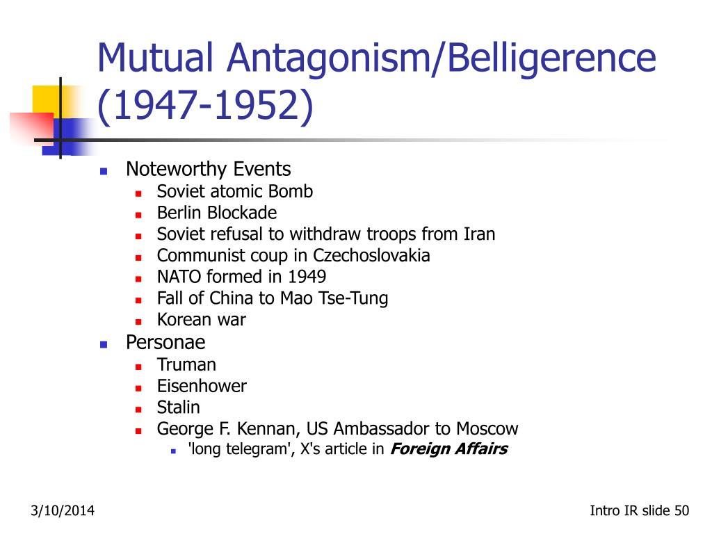 Mutual Antagonism/Belligerence  (1947‑1952)