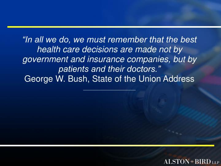 """In all we do, we must remember that the best health care decisions are made not by government and..."