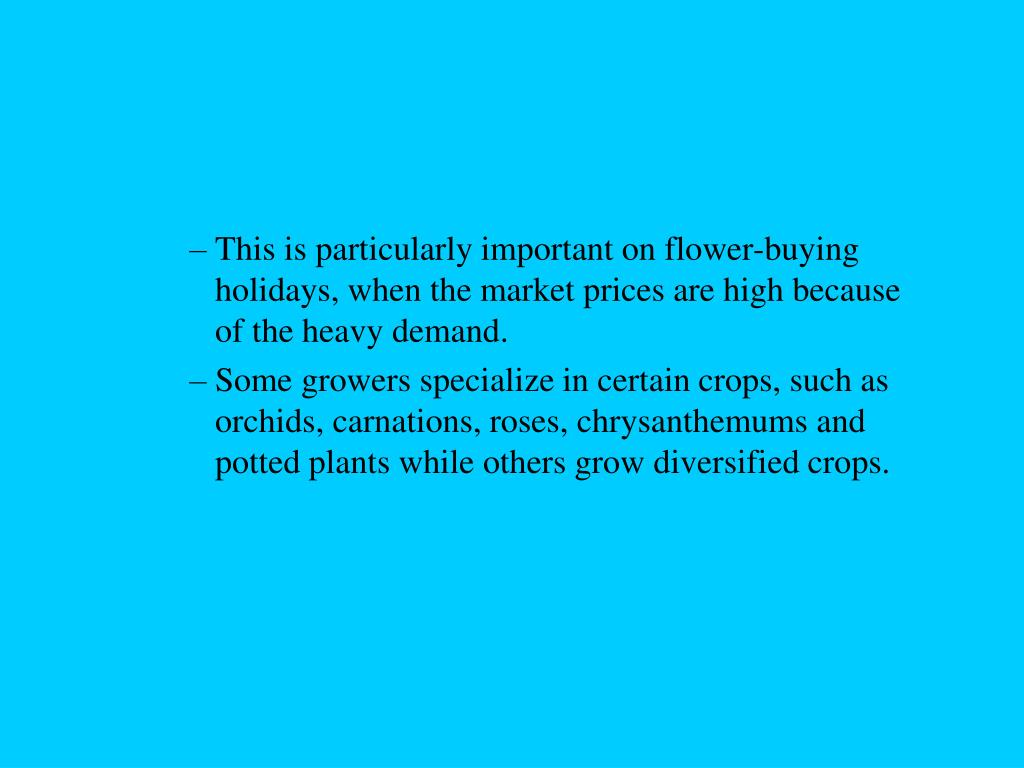This is particularly important on flower-buying holidays, when the market prices are high because of the heavy demand.