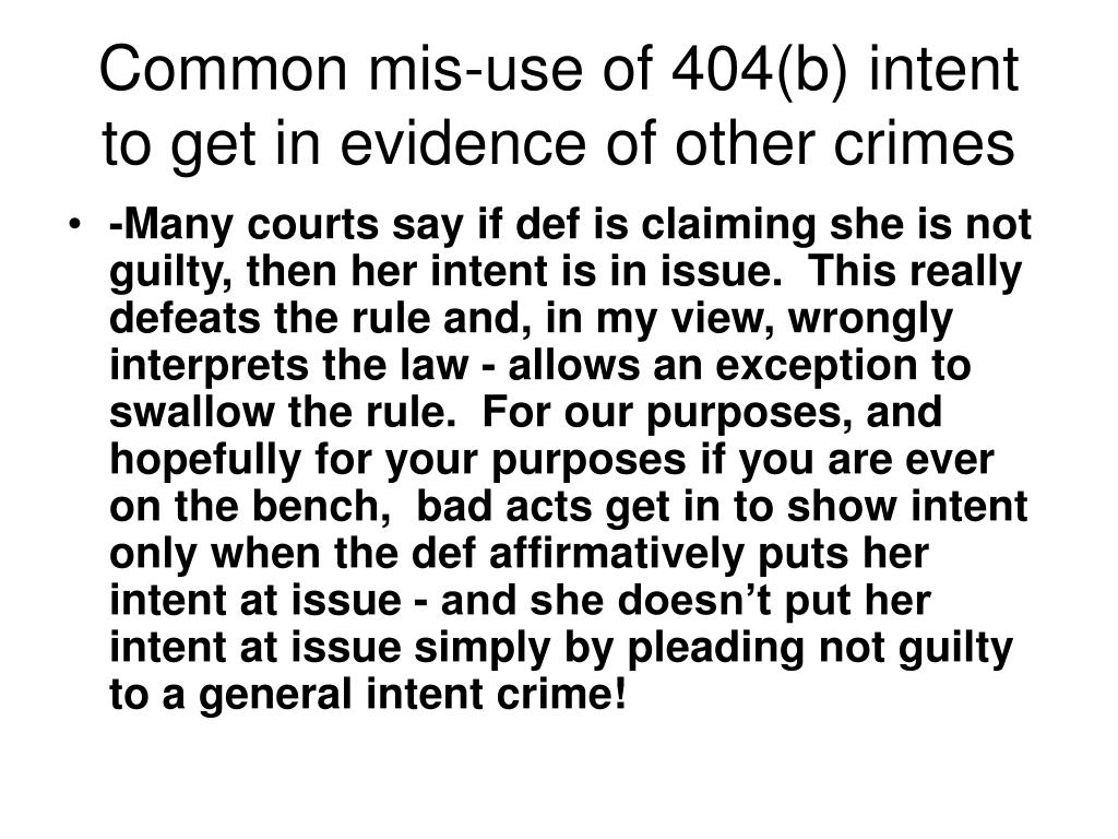 Common mis-use of 404(b) intent to get in evidence of other crimes