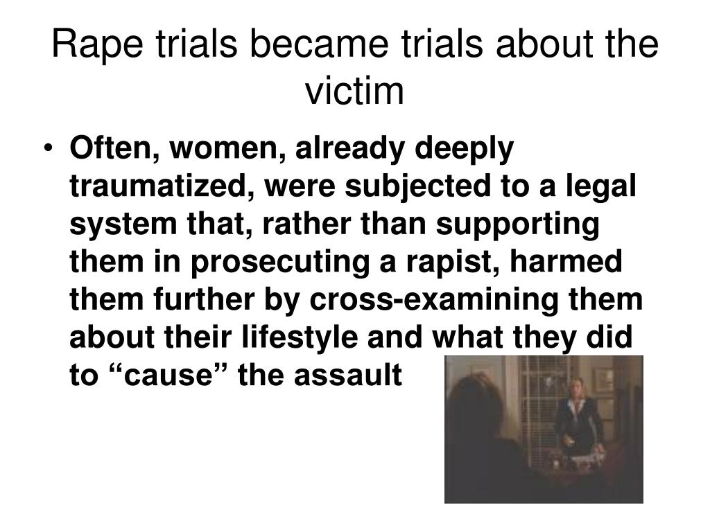 Rape trials became trials about the victim