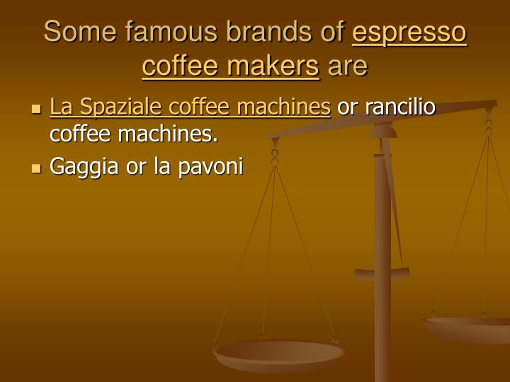 Some famous brands of espresso coffee makers are