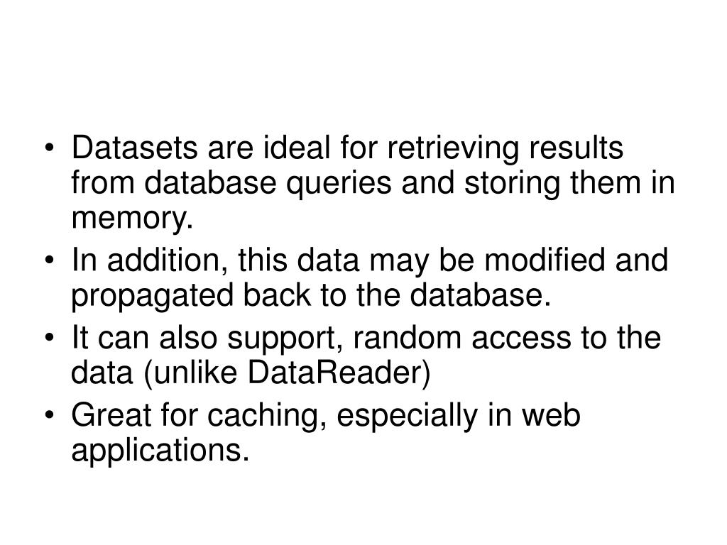 Datasets are ideal for retrieving results from database queries and storing them in memory.