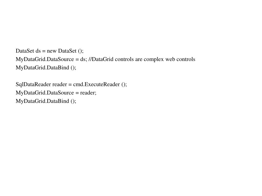 DataSet ds = new DataSet ();