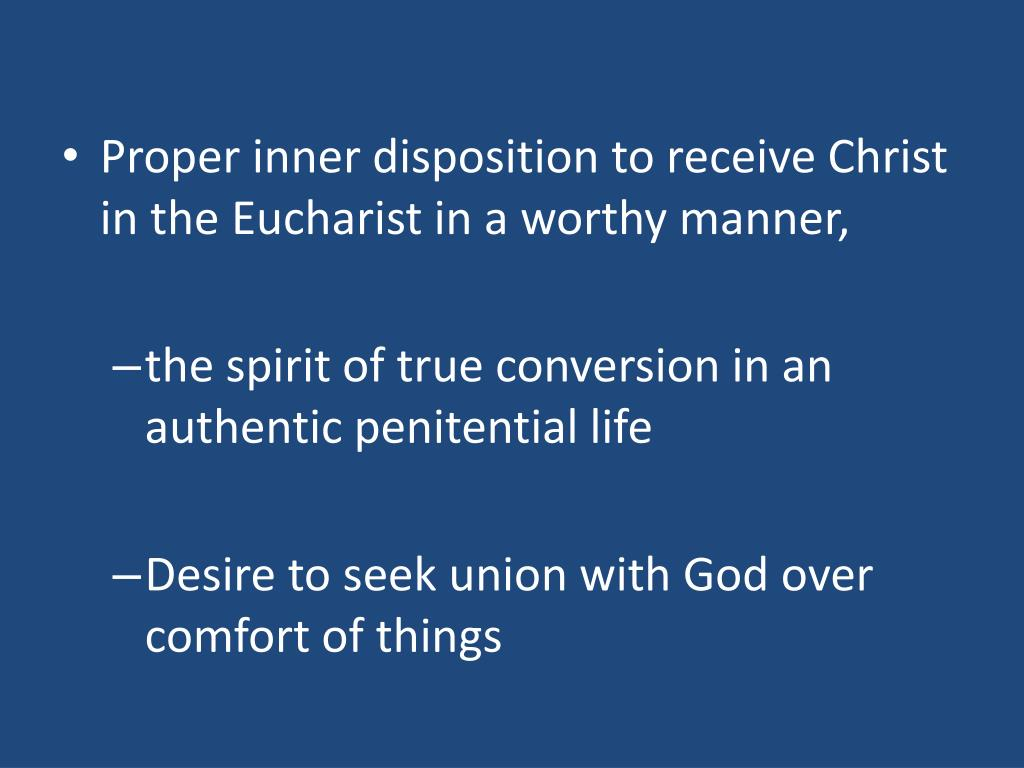 Proper inner disposition to receive Christ in the Eucharist in a worthy manner,